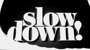 Hoping To Slow Down A Little
